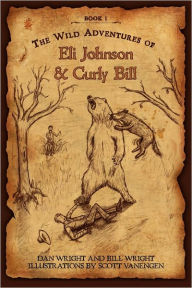 The Wild Adventures Of Eli Johnson And Curly Bill - Dan Wright