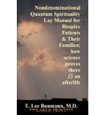 Nondenominational Quantum Spirituality Lay Manual for Hospice Patients and Their Families - T Lee Baumann M D