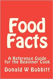 Food Facts: A Reference Guide for the New and Beginner Cook - Donald Bobbitt