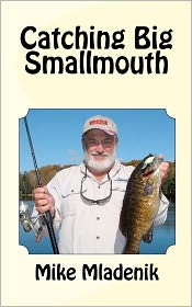 Catching Big Smallmouth - Mike Mladenik