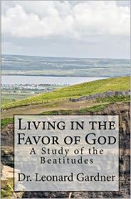 Living in the Favor of God: A Study of the Beatitudes - Leonard Gardner
