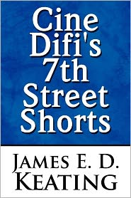Cine Difi's 7th Street Shorts - James E. D. Keating