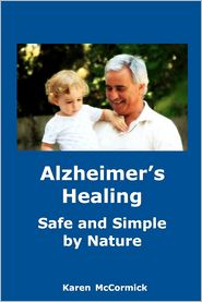 Alzheimer's Healing: Safe and Simple by Nature