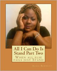 All I Can Do Is Stand Part Two: When all else fails just Stand - Aleja Bennett