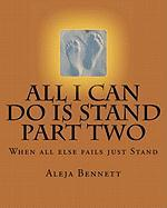All I Can Do Is Stand Part Two