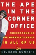 The Ape in the Corner Office: How to Make Friends, Win Fights, and Work Smarter by Understanding Human Nature