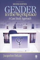 Gender in the Workplace: A Case Study Approach - Delaat, Jacqueline
