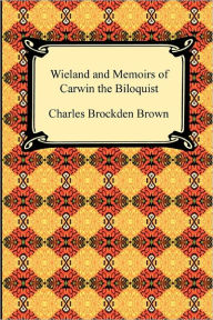 Wieland And Memoirs Of Carwin The Biloquist - Charles Brockden Brown