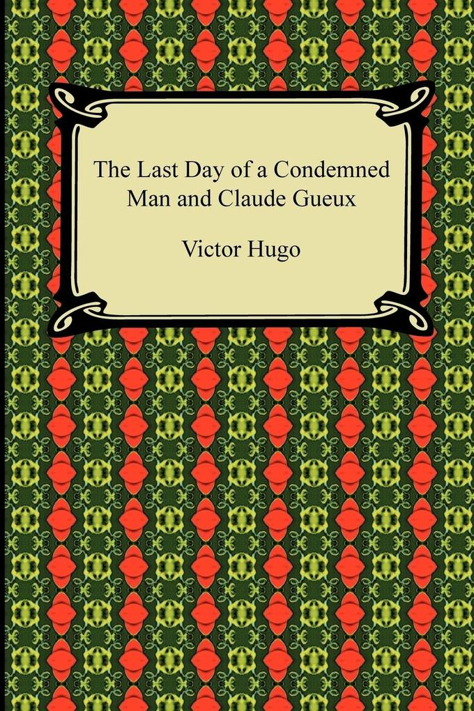 The Last Day of a Condemned Man and Claude Gueux als Buch von Victor Hugo - Victor Hugo