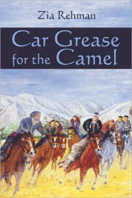 Car Grease For The Camel - Zia Rehman