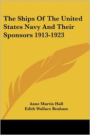Ships of the United States Navy and Thei - Anne Martin Hall (Editor), Edith Wallace Benham (Editor)