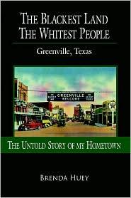 The Blackest Land The Whitest People: Greenville, Texas - Brenda Huey