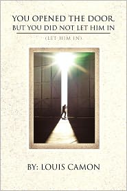 You Opened The Door, But You Did Not Let Him In - Louis Camon