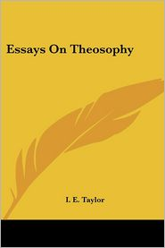 Essays on Theosophy - I. E. Taylor