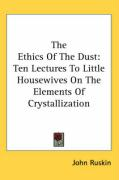 The Ethics of the Dust: Ten Lectures to Little Housewives on the Elements of Crystallization