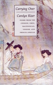 Carrying Over: Poems from the Chinese, Urdu, Macedonian, Yiddish, and French African - Carolyn Kizer