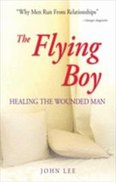 The Flying Boy: Healing the Wounded Man - Lee, John H.