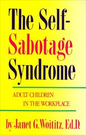 Self-Sabotage Syndrome: Adult Children in the Workplace - Woititz, Janet Geringer