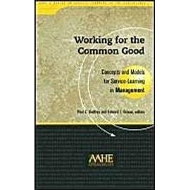 Working for the Common Good: Concepts and Models for Service-Learning in Management - Paul C. Godfrey