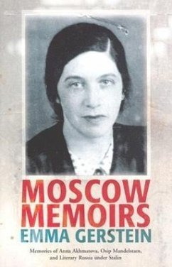 Moscow Memoirs: Memories of Anna Akhmatova, Osip Mandelstam, and Literary Russia Under Stalin - Gerstein, Emma