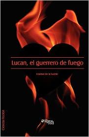 Lucan, El Guerrero De Fuego - Esteban De La Fuente