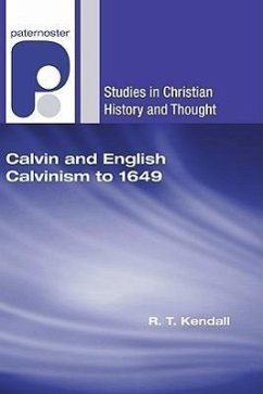 Calvin and English Calvinism to 1649 - Kendall, R. T.