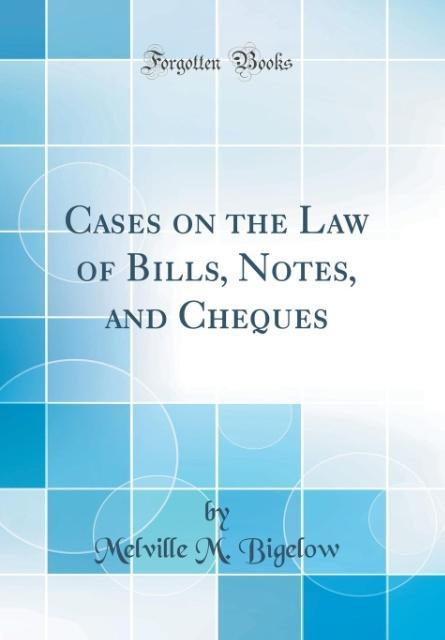 Cases on the Law of Bills, Notes, and Cheques (Classic Reprint) als Buch von Melville M. Bigelow - Forgotten Books