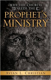 Why The Church Needs The Prophet's Ministry - Avian L. Christian