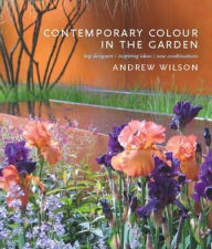 Contemporary Color in the Landscape: Top Designers, Inspiring Ideas, New Combinations - Andrew Wilson