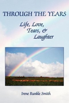 Through the Years: Life, Love, Tears, and Laughter - Runkle Smith, Irene