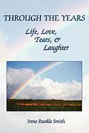 Through the Years: Life, Love, Tears, and Laughter