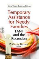 Temporary Assistance for Needy Families: Tanf and the Recession. Editor, Phillip A. Bernard
