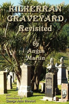 Kilkerran Graveyard Revisited: A Second Historical and Genealogical Tour - Martin, Angus