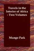 Travels in the Interior of Africa - Two Volumes