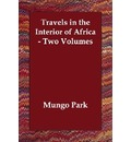 Travels in the Interior of Africa - Two Volumes - Mungo Park