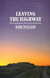 Leaving the Highway: Six Contemporary New Zealand Novelists - Williams, Mark
