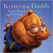 Kisses for Daddy - Frances Watts, David Legge
