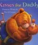 Kisses for Daddy - Frances Watts; David Legge