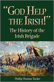 God Help the Irish!: The History of the Irish Brigade - Phillip Thomas Tucker