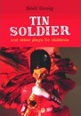 Tin Soldier and Other Plays for Children - Noel Greig