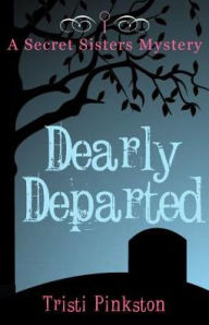 Dearly Departed: A Secret Sisters Mystery - Tristi Pinkston