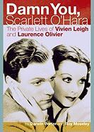 Damn You, Scarlett O'Hara: The Private Lives of Vivien Leigh and Laurence Olivier