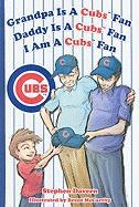 Grandpa Is a Cubs Fan, Daddy Is a Cubs Fan, I Am a Cubs Fan