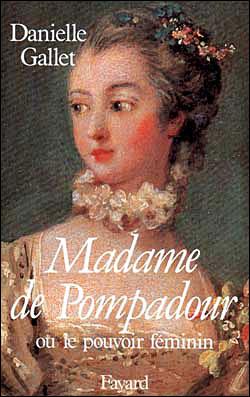 Madame Pompadour ou le Pouvoir féminin - Fayard