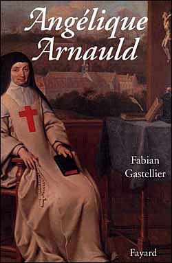 Angélique Arnauld - Fayard