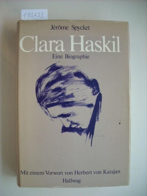 Clara Haskil : e. Biogr. Mit einem Vorwort von Herbert von Karajan - Spycket, Jérôme