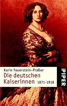 Die deutschen Kaiserinnen 1871-1918 - Piper