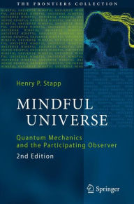 Mindful Universe: Quantum Mechanics and the Participating Observer - Henry P. Stapp