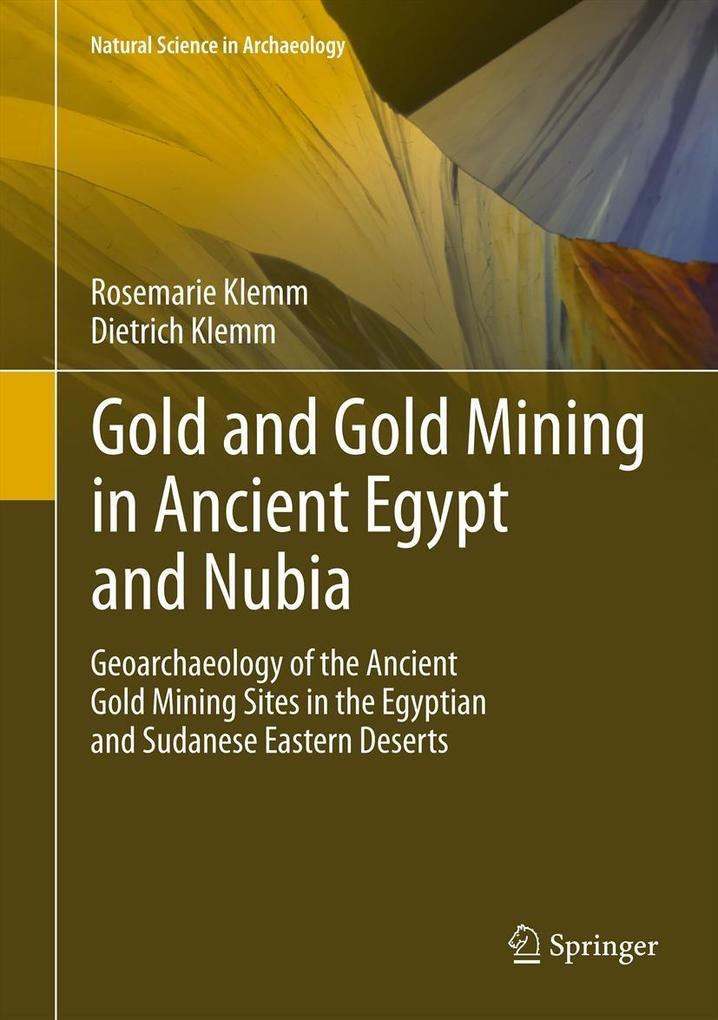 Gold and Gold Mining in Ancient Egypt and Nubia als eBook von Rosemarie Klemm, Dietrich Klemm - Springer Berlin Heidelberg