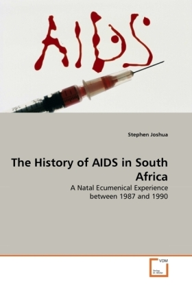 The History of AIDS in South Africa - A Natal Ecumenical Experience between 1987 and 1990 - Joshua, Stephen